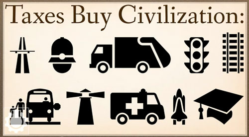 Civilization is paid for with taxes