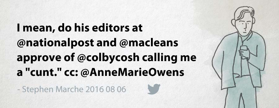 "Stephen Marche: I mean, do his editors at @nationalpost and @macleans approve of @colbycosh calling me a ""cunt."" cc: @AnneMarieOwens"