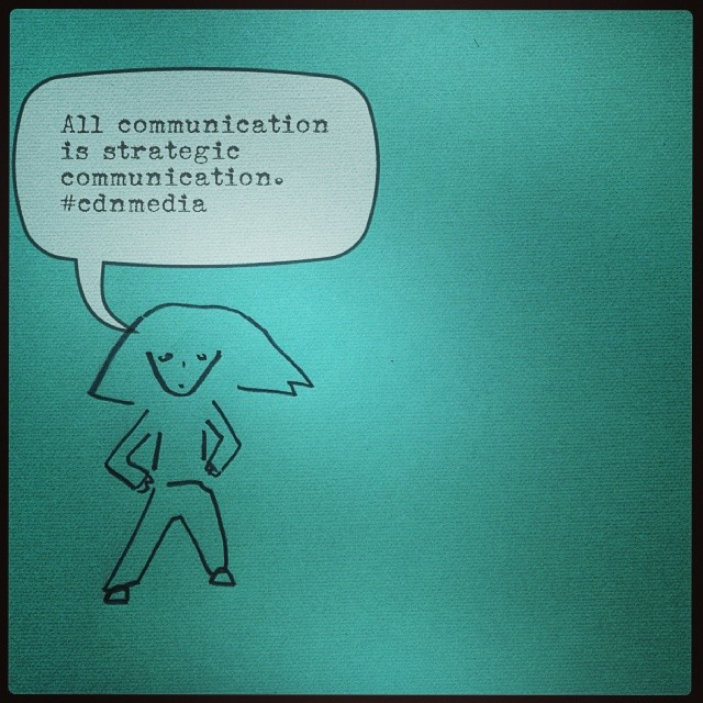 """All communication is strategic communication."