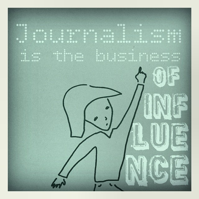 Journalism is the business of influence