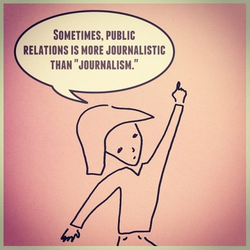 "Sometimes, public relations is more journalistic than ""journalism."