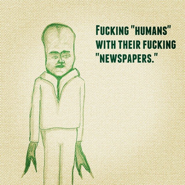 """Fucking 'humans' with their fucking 'newspapers"